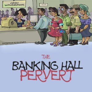 THE BANKING HALL PERVERT